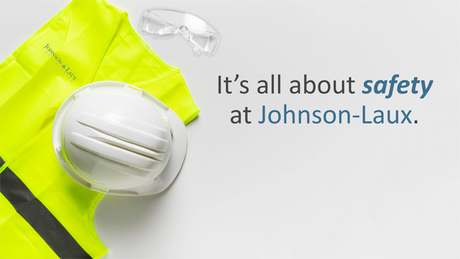 It's all about safety at Johnson-Laux.
